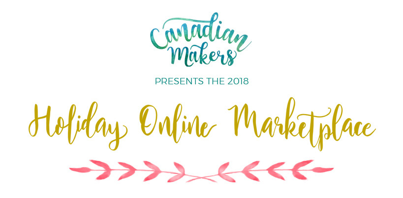 Canadian Makers presents the 2018 Holiday Online Marketplace